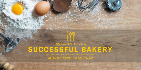 Ingredients for a Successful Bakery Marketing Campaign