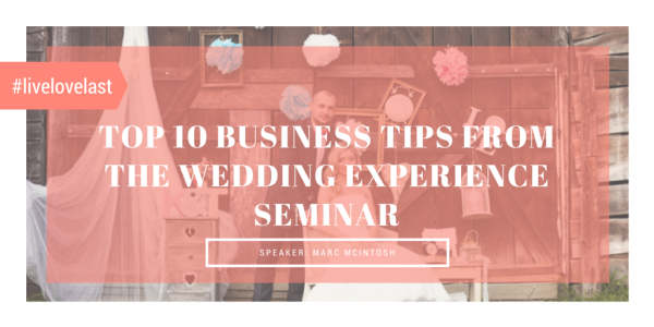 Top 10 Business Tips from The Wedding Experience Seminar