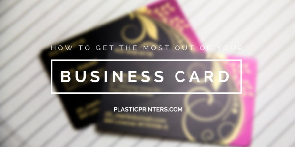 How To Get The Most Out Of Your Business Card