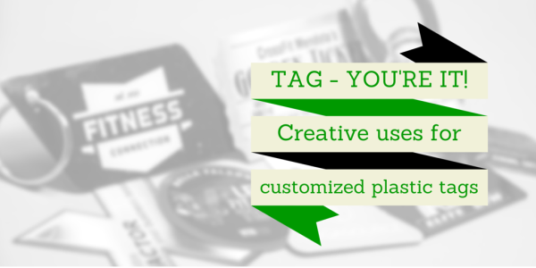 Tag You Are It 12 Creative Uses for Customized Plastic Tags